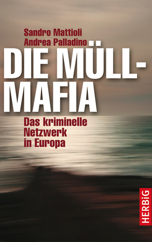 Sandro Mattioli und Andrea Palladino: Die Müll-Mafia. Das kriminelle Netzwerk in Europa. Herbig, München. 9,99 Euro
